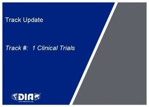 Track Update Track 1 Clinical Trials Track Learning