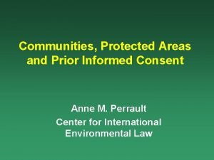 Communities Protected Areas and Prior Informed Consent Anne