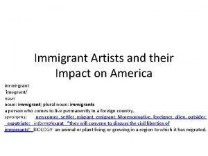 Immigrant Artists and their Impact on America immigrant