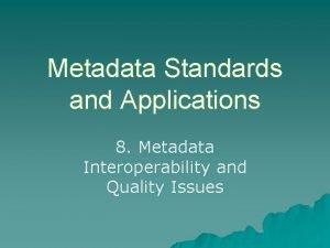 Metadata Standards and Applications 8 Metadata Interoperability and