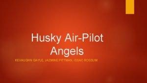 Husky AirPilot Angels KEVAUGHN GAYLE JAZMINE PITTMAN ISSAC