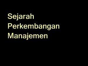 Sejarah Perkembangan Manajemen Aliran Manajemen Klasik Manajemen Ilmiah