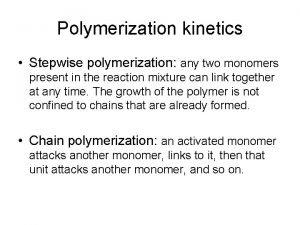 Polymerization kinetics Stepwise polymerization any two monomers present