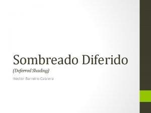 Sombreado Diferido Deferred Shading Hctor Barreiro Cabrera Sombreado