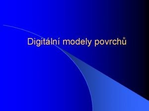 Digitln modely povrch Digitln modely povrch Povrch plocha