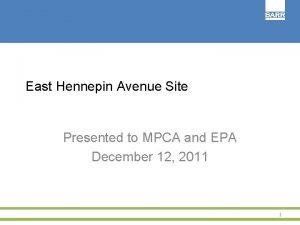 East Hennepin Avenue Site Presented to MPCA and