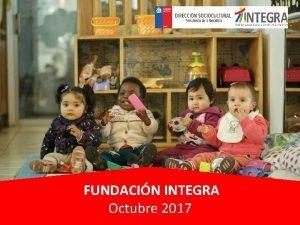 FUNDACIN INTEGRA Octubre 2017 Fundacin Integra Junto a