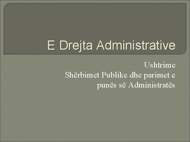E Drejta Administrative Ushtrime Shrbimet Publike dhe parimet