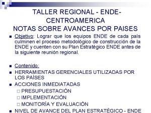 TALLER REGIONAL ENDECENTROAMERICA NOTAS SOBRE AVANCES POR PAISES