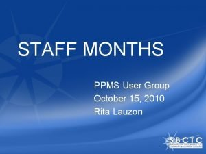 STAFF MONTHS PPMS User Group October 15 2010