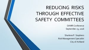 REDUCING RISKS THROUGH EFFECTIVE SAFETY COMMITTEES OAMR Conference