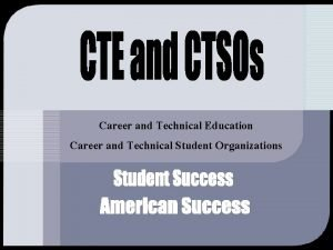 Career and Technical Education Career and Technical Student