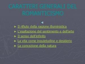 CARATTERI GENERALI DEL ROMANTICISMO Il rifiuto della ragione