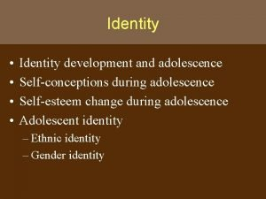Identity Identity development and adolescence Selfconceptions during adolescence