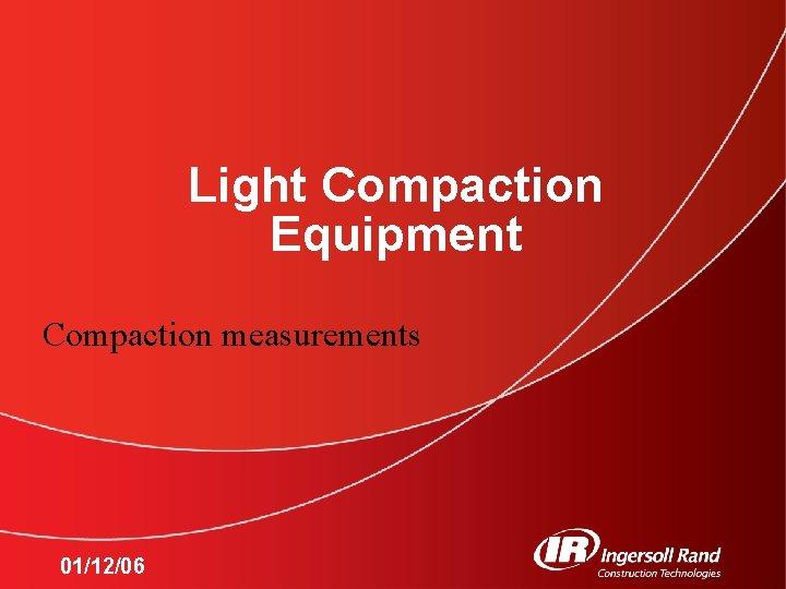 Light Compaction Equipment Compaction measurements 011206 Measuring compaction