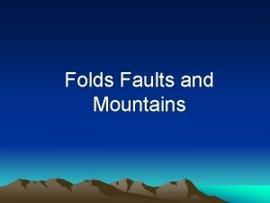 Folds Faults and Mountains Fold and Thrust Mountains