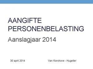AANGIFTE PERSONENBELASTING Aanslagjaar 2014 30 april 2014 Van