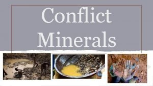 Conflict Minerals What are Conflict Minerals Conflict Minerals