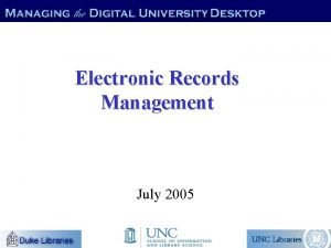 Electronic Records Management July 2005 Why have an