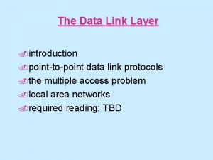 The Data Link Layer introduction pointtopoint data link
