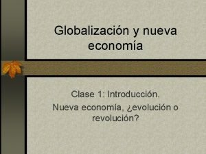 Globalizacin y nueva economa Clase 1 Introduccin Nueva