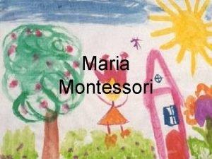 Maria Montessori Inhaltsverzeichnis Biographie Maria Montessori Grundprinzipien Grundgedanke