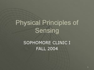 Physical Principles of Sensing SOPHOMORE CLINIC I FALL