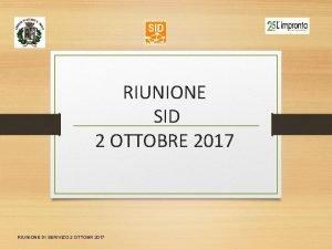 RIUNIONE SID 2 OTTOBRE 2017 RIUNIONE DI SERIVIZO