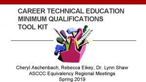 CAREER TECHNICAL EDUCATION MINIMUM QUALIFICATIONS TOOL KIT Cheryl