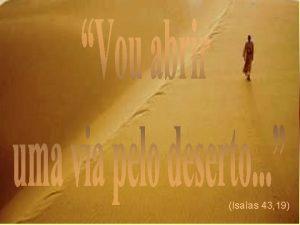 Isaas 43 19 Estamos partilhando com voc uma