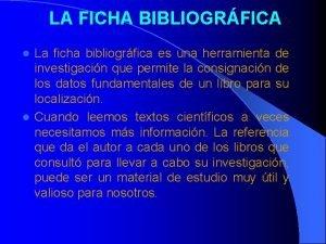 LA FICHA BIBLIOGRFICA La ficha bibliogrfica es una