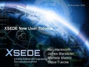 30 November 2020 XSEDE New User Tutorial Ken