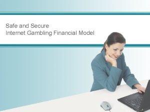 Safe and Secure Internet Gambling Financial Model Safe