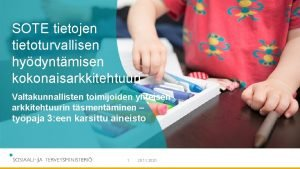 SOTE tietojen tietoturvallisen hydyntmisen kokonaisarkkitehtuuri Valtakunnallisten toimijoiden yhteisen