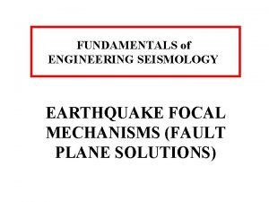 FUNDAMENTALS of ENGINEERING SEISMOLOGY EARTHQUAKE FOCAL MECHANISMS FAULT