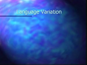 Language Variation Language Variation n Any given language