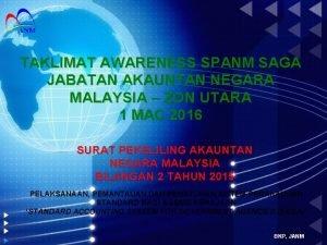 TAKLIMAT AWARENESS SPANM SAGA JABATAN AKAUNTAN NEGARA MALAYSIA
