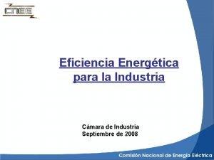 Eficiencia Energtica para la Industria Cmara de Industria