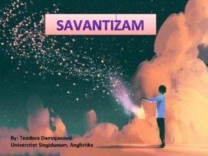 By Teodora Damnjanovi Univerzitet Singidunum Anglistika Savanti ljudi
