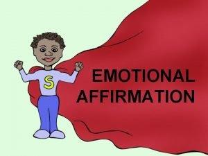 EMOTIONAL AFFIRMATION Rasa aman yang sesungguhnya adalah khayalan