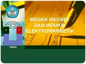 S N FISIKA MEDAN MAGNET DAN INDUKSI ELEKTROMAGNETIK