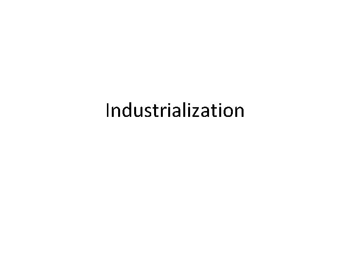 Industrialization Industrialization Basic Vocabulary What is Industrialization The
