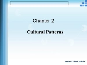 Chapter 2 Cultural Patterns Cultural Patterns No object