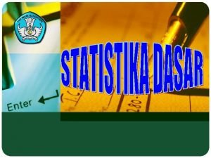 Pengertian Statistik DESKRIPSI MATA KULIAH Matakuliah ini berisikan