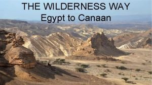 THE WILDERNESS WAY Egypt to Canaan The Wilderness