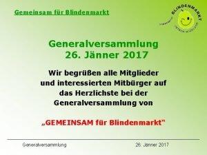 Gemeinsam fr Blindenmarkt Generalversammlung 26 Jnner 2017 Wir
