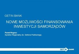 GETIN BANK NOWE MOLIWOCI FINANSOWANIA INWESTYCJI SAMORZDW Pawe