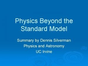 Physics Beyond the Standard Model Summary by Dennis