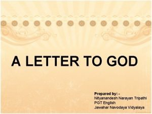 A LETTER TO GOD Prepared by Nityanandesh Narayan