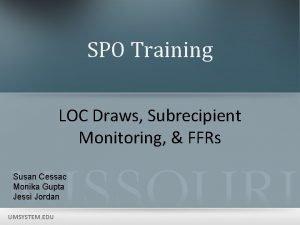 SPO Training LOC Draws Subrecipient Monitoring FFRs Susan